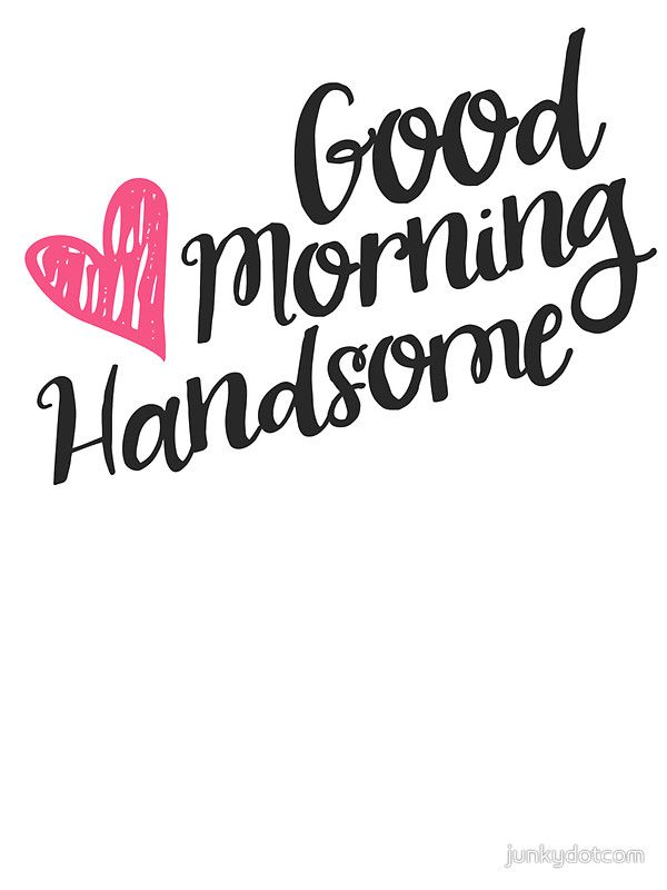 Good Morning Handsome by junkydotcom