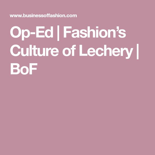 Op-Ed | Fashion's Culture of Lechery | BoF