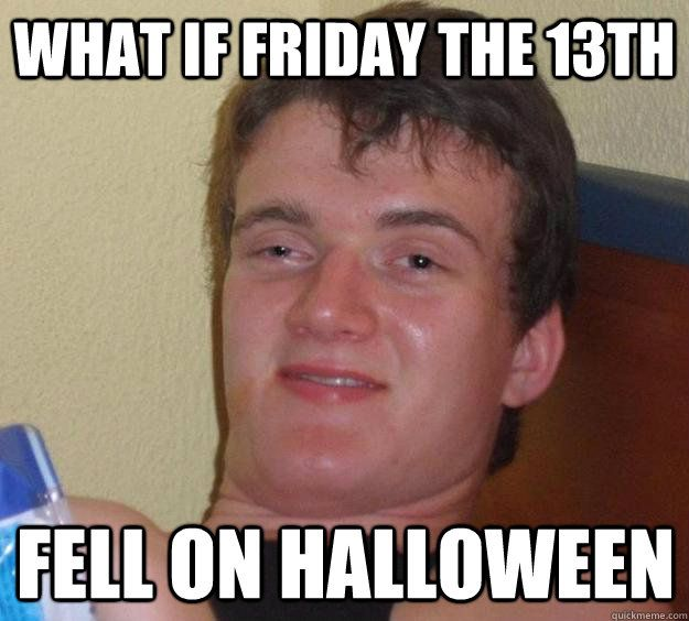 what if friday the 13th fell on halloween - 10 Guy