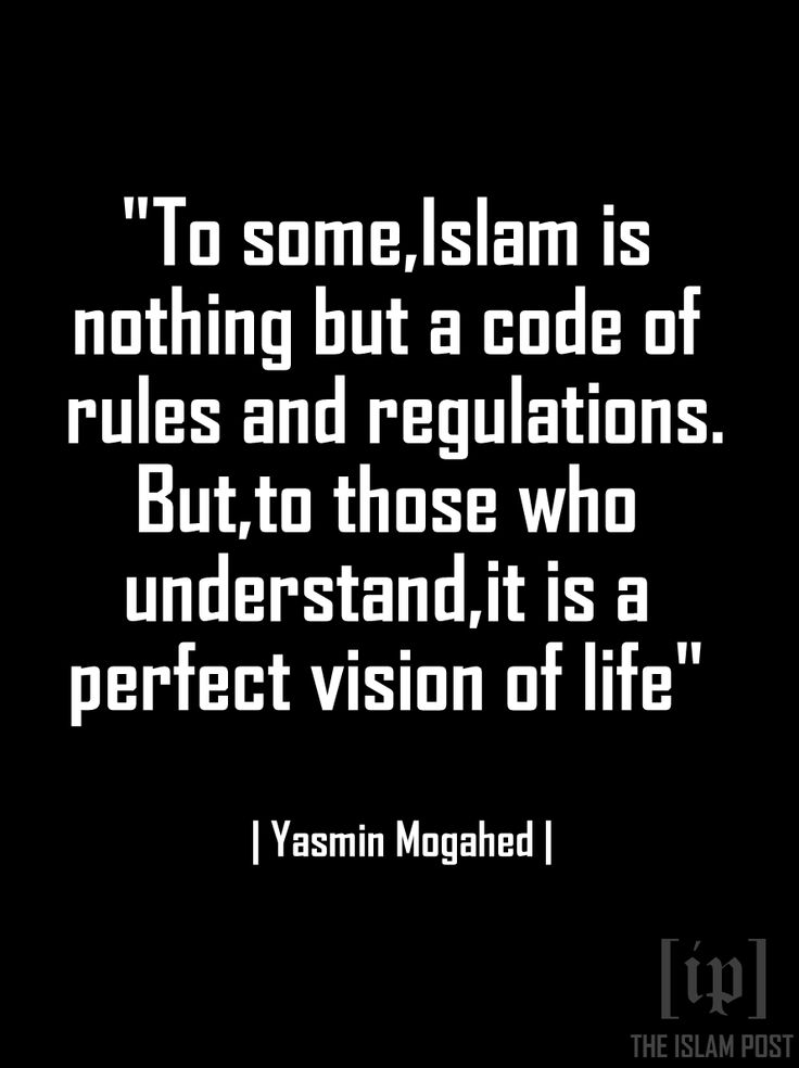 """To some,Islam is nothing but a code of rules and regulations. But,to those who understand,it is a perfect vision of life"" 