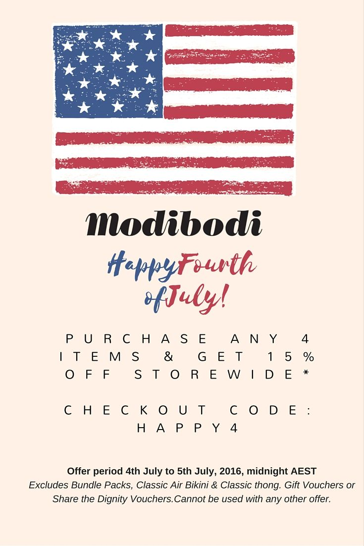 Modibodi FLASH OFFER- Save 15% off Storewide!  Happy 4th of July to our US friends! To celebrate, we are offering you 15% off storewide when you purchase 4 or more items.  Checkout code: HAPPY4 Some exclusions apply. Excludes shipping.  Sale ends 5th July, 2016
