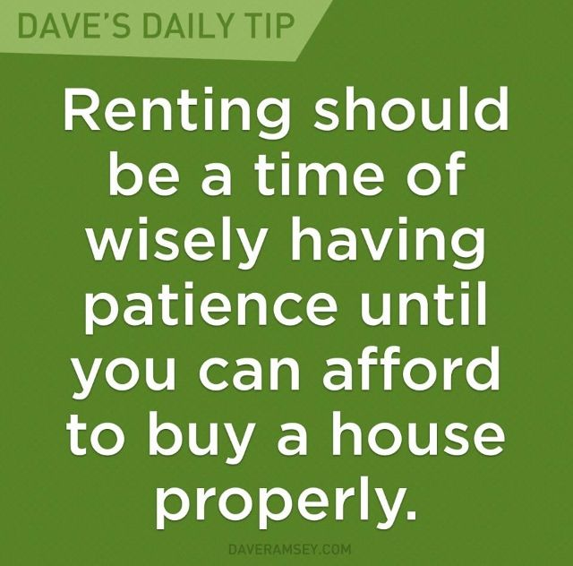 You should only buy a house when you can put 20% down with a payment of no more than 25% of your take home pay on a 15 year mortgage. ~ Dave Ramsey