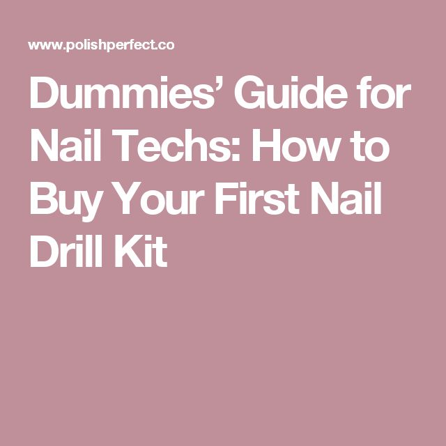 Dummies' Guide for Nail Techs: How to Buy Your First Nail Drill Kit