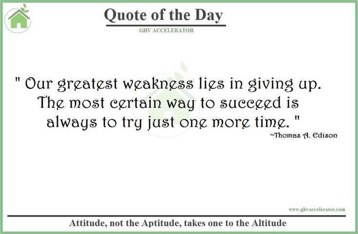 """#Quote - """" Our greatest weakness lies in giving up. The most certain way to succeed is always to try just one more time."""" #Thomas #A. #Edison  Visit Us at:- http://www.ghvaccelerator.com/  #quoteoftheday #ghvaccelerator #startups #entrepreneur #venture"""