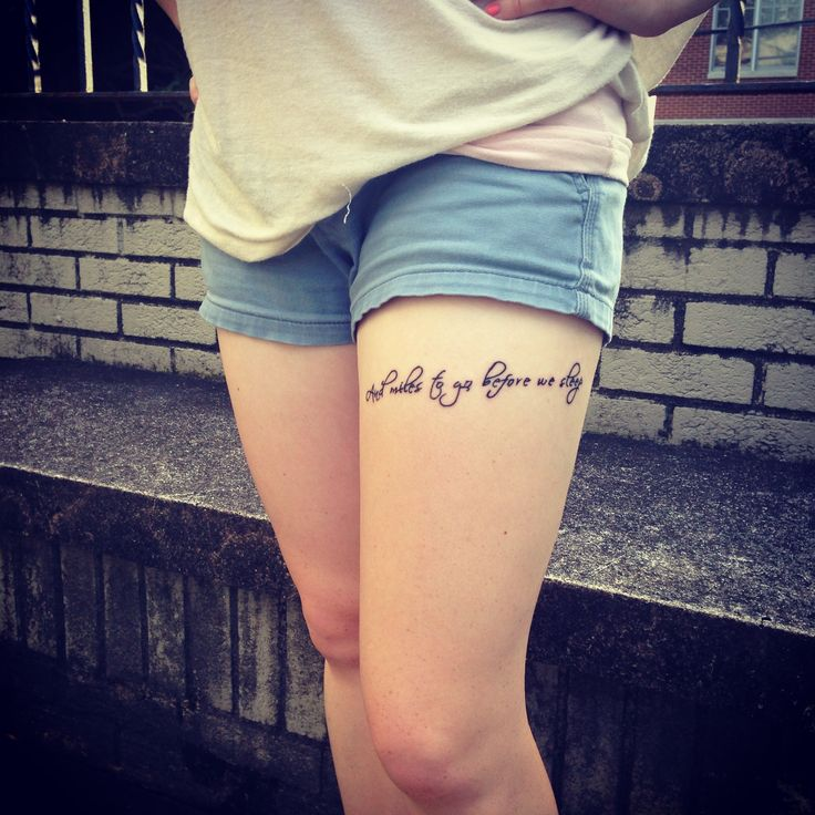 "Tattoo Leg Woman Quotes: Upper Thigh Tattoo ""And Miles To Go Before We Sleep"