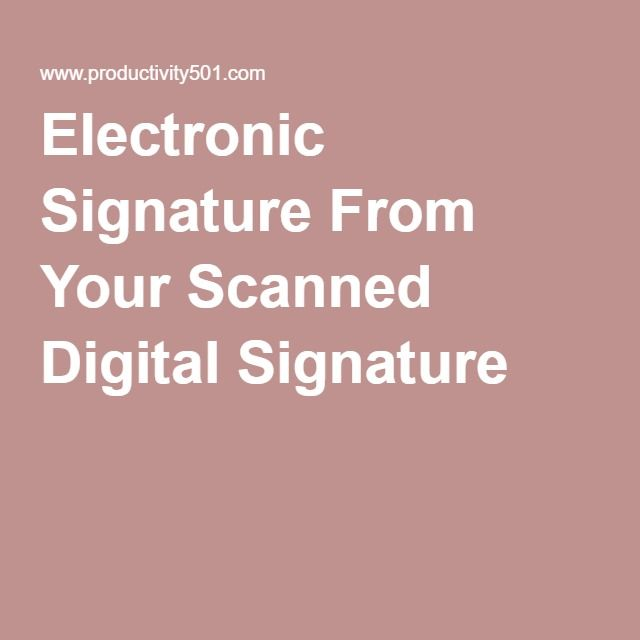 Electronic Signature From Your Scanned Digital Signature