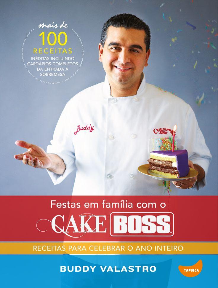 Receitas para celebrar o ano inteiro- Transforme todos os encontros com a famiglia e os amigos em ocasiões superespeciais com as receitas originais das festas familiares de Buddy Valastro, o Cake ...