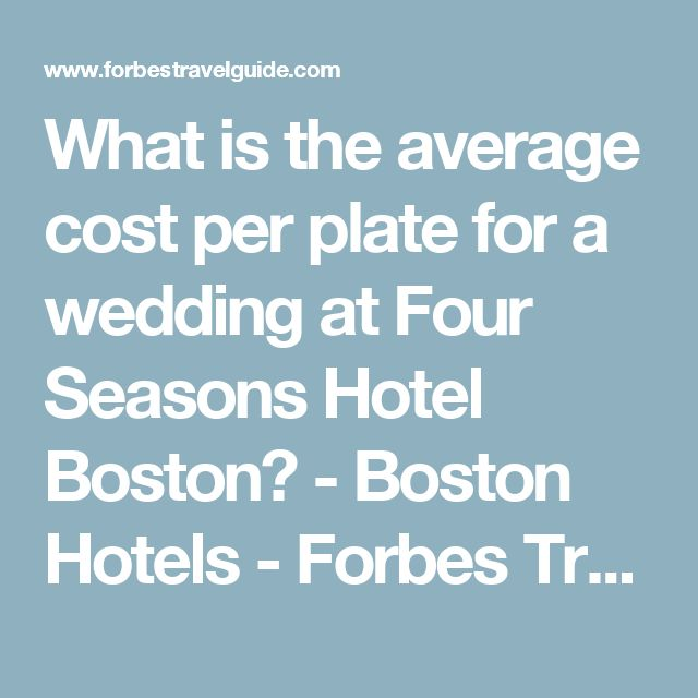 What Is The Average Cost Per Plate For A Wedding At Four Seasons