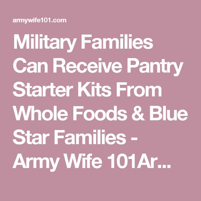 Military Families Can Receive Pantry Starter Kits From Whole Foods & Blue Star Families - Army Wife 101Army Wife 101