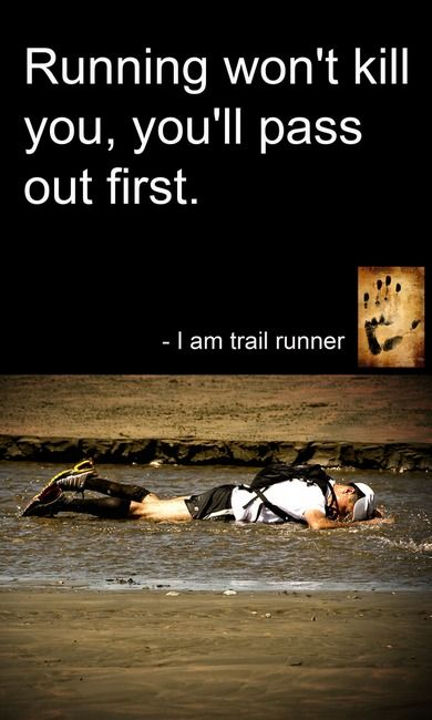 That d be so awesome. .. Not the passing out part....or the dying part....Just the trail running :)