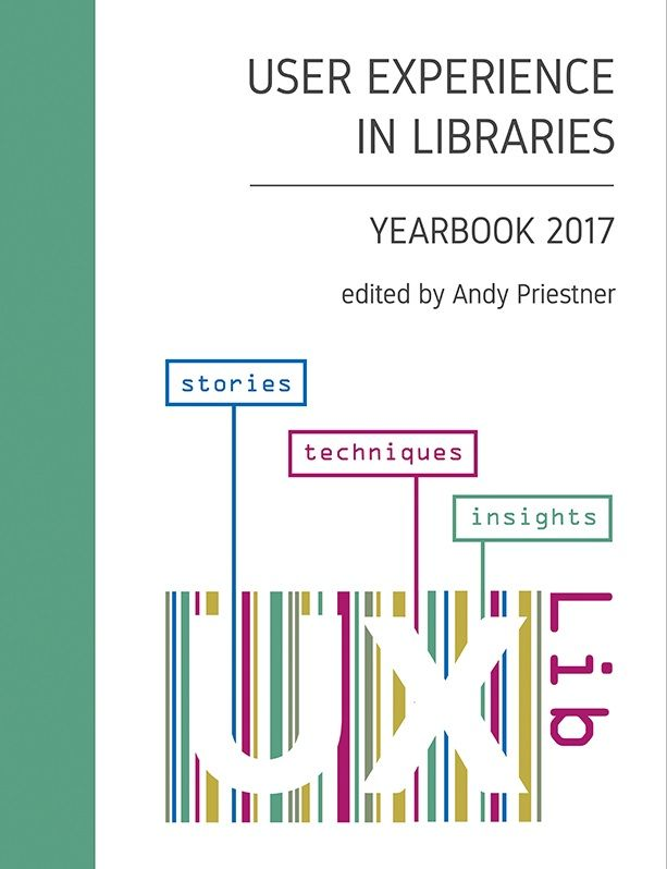 USER EXPERIENCE IN LIBRARIES: YEARBOOK 2017 éd. par Andy Priestner. UX in Libraries is a global community of practice committed to exploring, sharing, and advocating for, UX research methods in library and learning services. Each year since 2015 an annual international conference has taken place in the UK. Last year's third iteration took place in Glasgow. This volume collects together the proceedings of that conference, incorporating the keynotes, workshops, the team challen... Cote : 1-113…