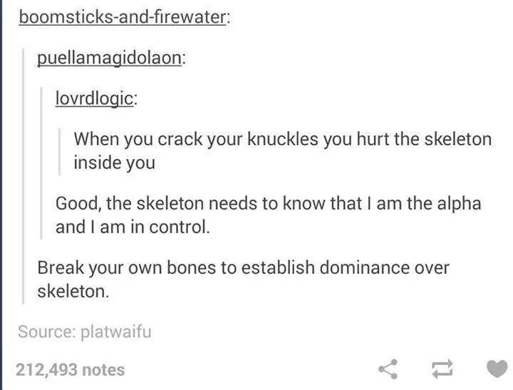 Break your own bones to establish dominance over your skeleton