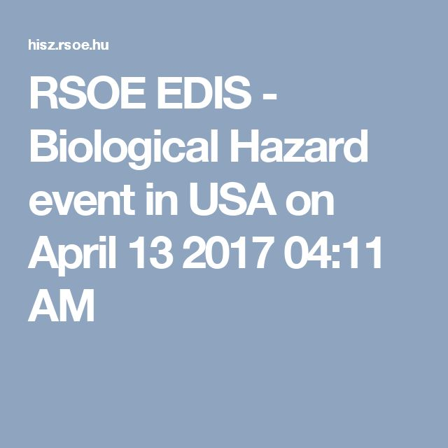 RSOE EDIS - Biological Hazard event in USA on April 13 2017 04:11 AM