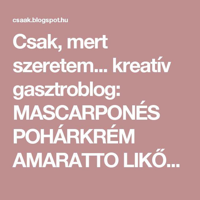 Csak, mert szeretem...  kreatív gasztroblog: MASCARPONÉS POHÁRKRÉM AMARATTO LIKŐRREL ÉS AMARETTI KEKSZEKKEL