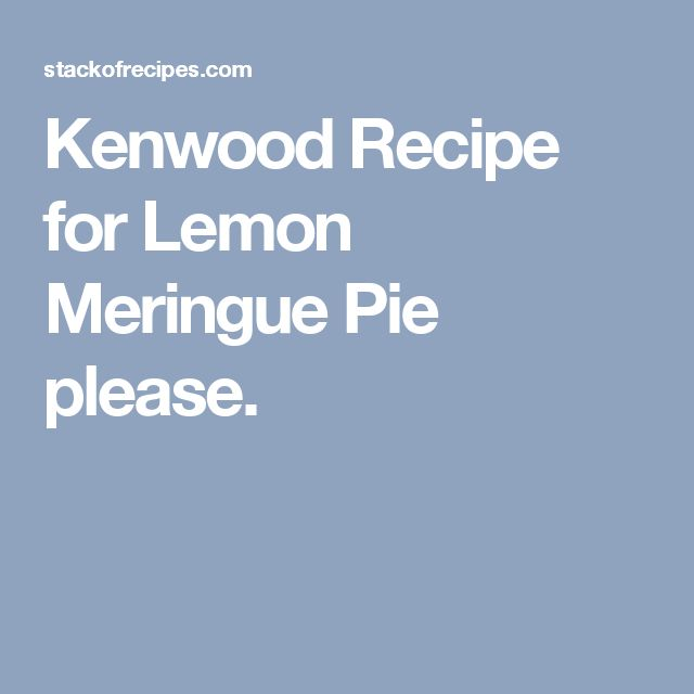 Kenwood Recipe for Lemon Meringue Pie please.