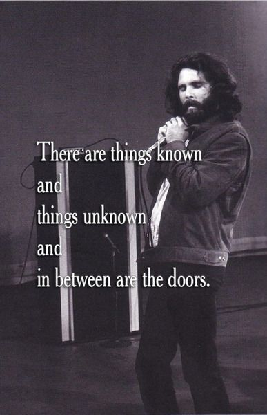 There are things known, and things unknown, and in between are the doors.