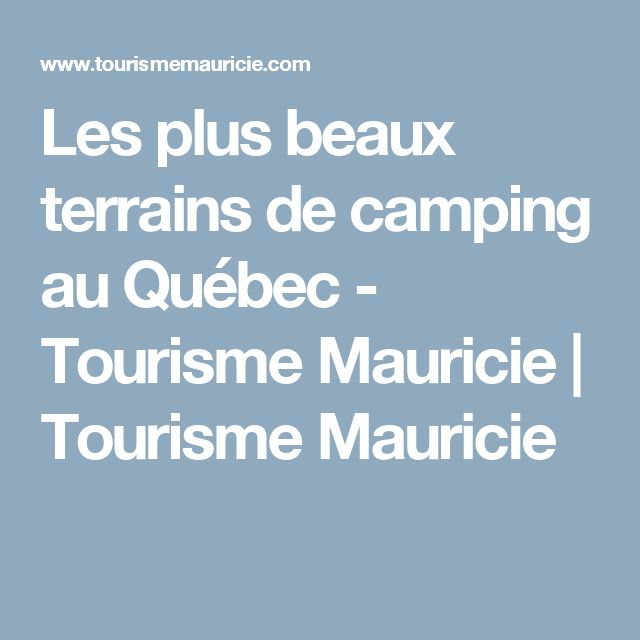 Les plus beaux terrains de camping au Québec - Tourisme Mauricie | Tourisme Mauricie