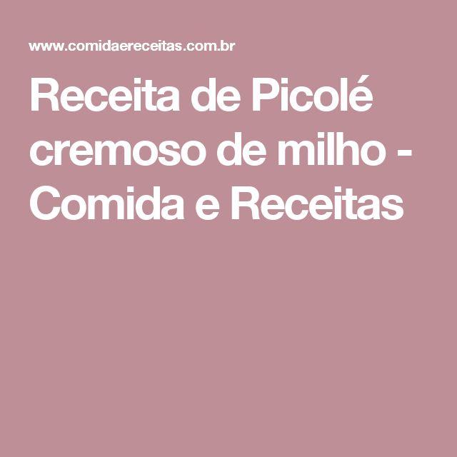 Receita de Picolé cremoso de milho - Comida e Receitas