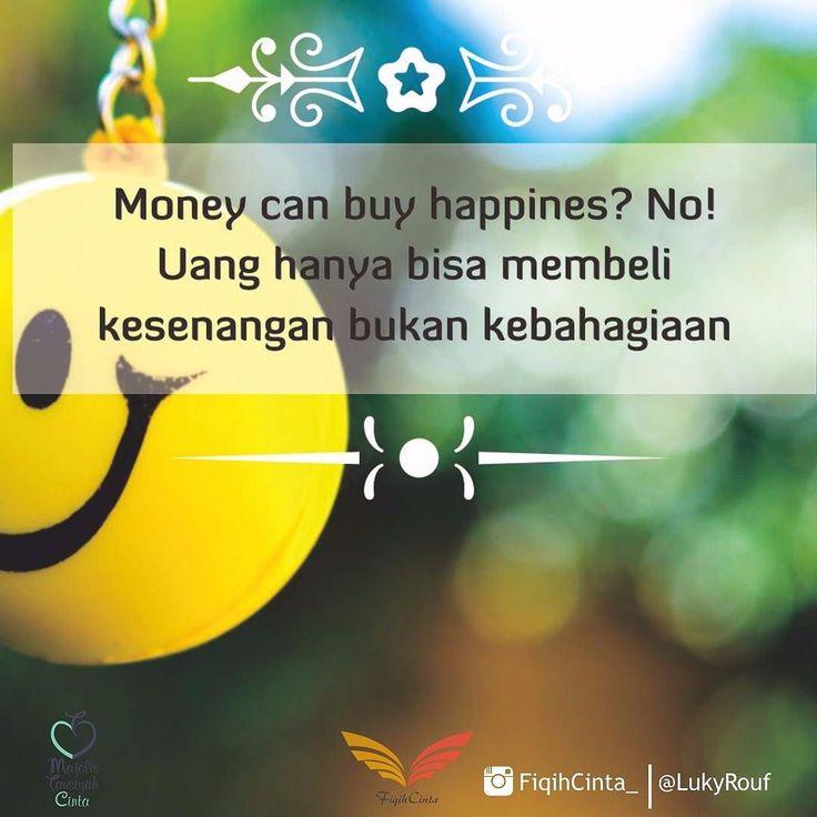 :. Uang Tak Bisa Membeli Kebahagiaan?  Apa yang kita rasakan ketika memiliki uang yang banyak? Senang dan bahagia. Ingin rasanya seharian tidak di rumah karena ingin selalu shoping dan traveling. Tidak dipungkiri kurang lebih akan seperti itu. Tapi benarkah uang bisa membuat bahagia? Mungkin iya jika kebahagian itu selalu berpatokan pada hukum syariat tapi jika jauh dari patokan hukum syariat pasti hanya akan menemukan kebahagiaan semu.  Uang mungkin bisa membeli kesenangan. Bagi yang senang…