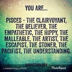 #Pisces is the believer, empathetic, the artist, the stoner....