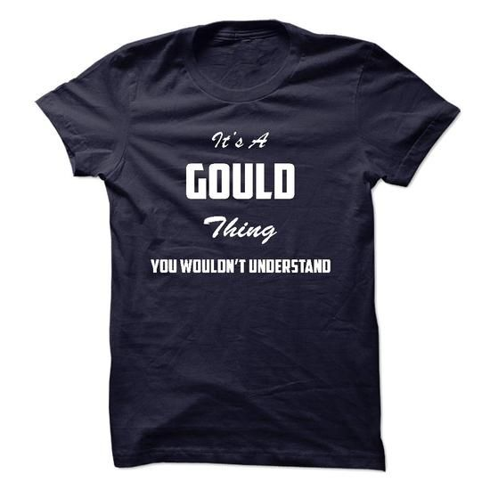 Its a GOULD Thing You Wouldnt Understand #name #GOULD #gift #ideas #Popular #Everything #Videos #Shop #Animals #pets #Architecture #Art #Cars #motorcycles #Celebrities #DIY #crafts #Design #Education #Entertainment #Food #drink #Gardening #Geek #Hair #beauty #Health #fitness #History #Holidays #events #Home decor #Humor #Illustrations #posters #Kids #parenting #Men #Outdoors #Photography #Products #Quotes #Science #nature #Sports #Tattoos #Technology #Travel #Weddings #Women