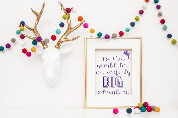 Real foil print - to live would be an awfully big adventure Tink by CheekyLittleMoo on Etsy https://www.etsy.com/au/listing/250242822/real-foil-print-to-live-would-be-an