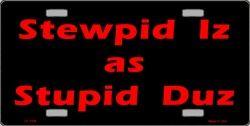 Stewpid Iz as Stupid Duz License Plate