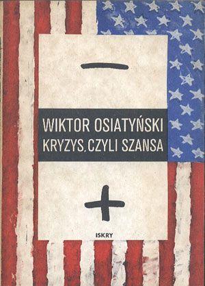 Kryzys, czyli szansa. Szkice amerykańskie, Wiktor Osiatyński, Iskry, 1990, http://www.antykwariat.nepo.pl/kryzys-czyli-szansa-szkice-amerykanskie-z-autografem-autora-wiktor-osiatynski-p-14394.html
