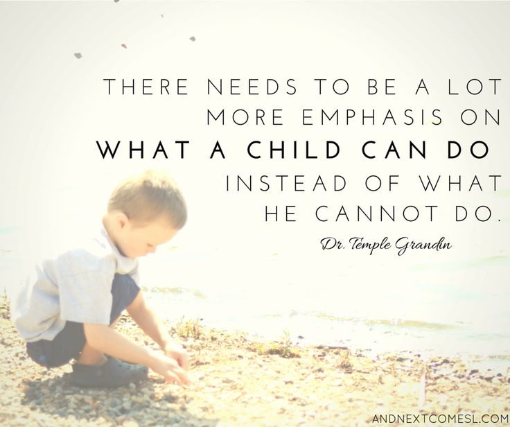 There needs to be a lot more emphasis on what a child can do instead of what he cannot do- temple grandin quotes