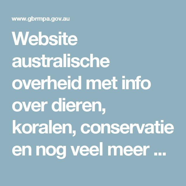 Website australische overheid met info over dieren, koralen, conservatie en nog veel meer  Facts about the Great Barrier Reef - GBRMPA