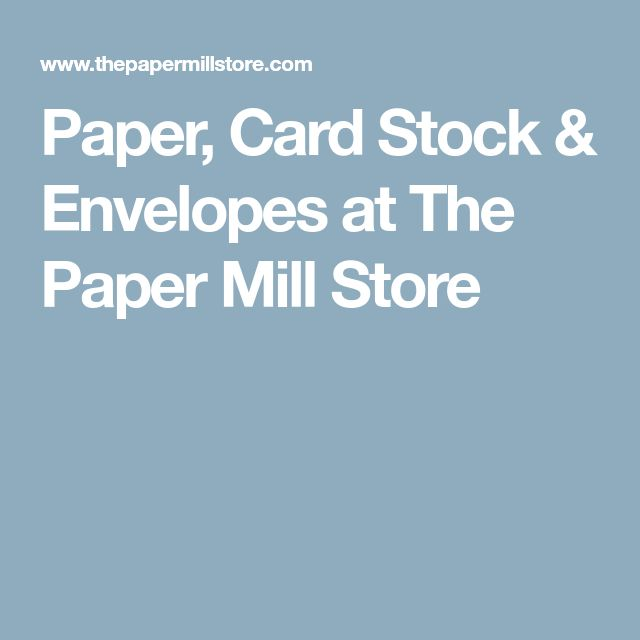 Paper, Card Stock & Envelopes at The Paper Mill Store