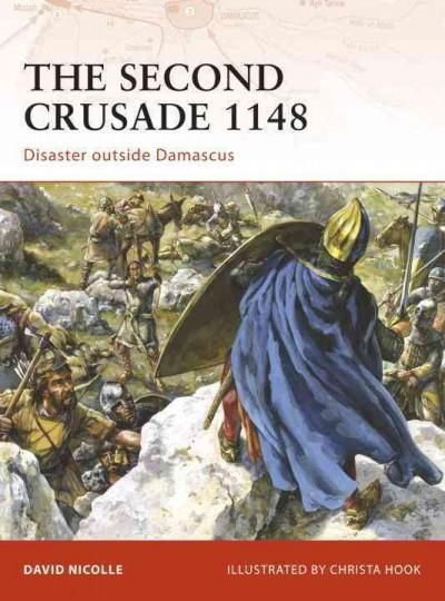 The Second Crusade 1148: Disaster Outside Damascus