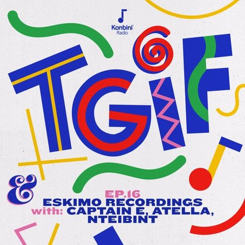 TGIF Mix 016 - Eskimo Recordings Night w/ Captain E, Atella & NTEIBINT by Konbini Radio | Free Listening on SoundCloud