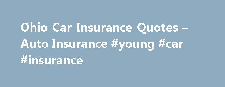 Ohio Car Insurance Quotes – Auto Insurance #young #car #insurance http://pakistan.remmont.com/ohio-car-insurance-quotes-auto-insurance-young-car-insurance/  #ohio auto insurance # Ohio Car Insurance When you need general information about Ohio auto insurance or want to compare car insurance quotes to see if you are getting the best rate, Insurance.com's Ohio Car Insurance Resource Center can help you quickly and easily find the facts you need. Just tell us where you'd like to start…