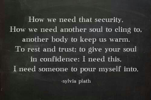 Beautiful Sylvia Plath quote about needing someone
