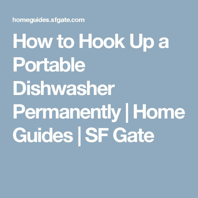 How to Hook Up a Portable Dishwasher Permanently | Home Guides | SF Gate