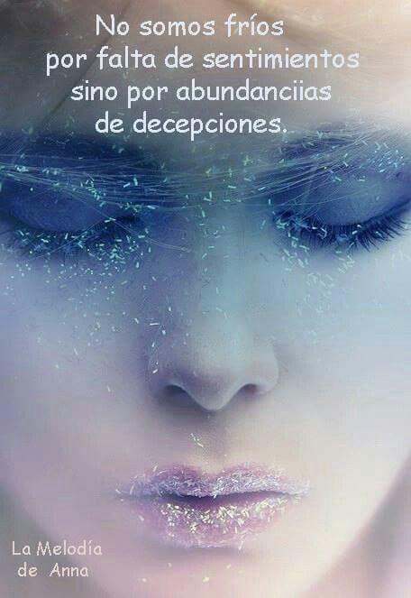 No somos fríos por falta de sentimientos sino por abundancia de decepciones.