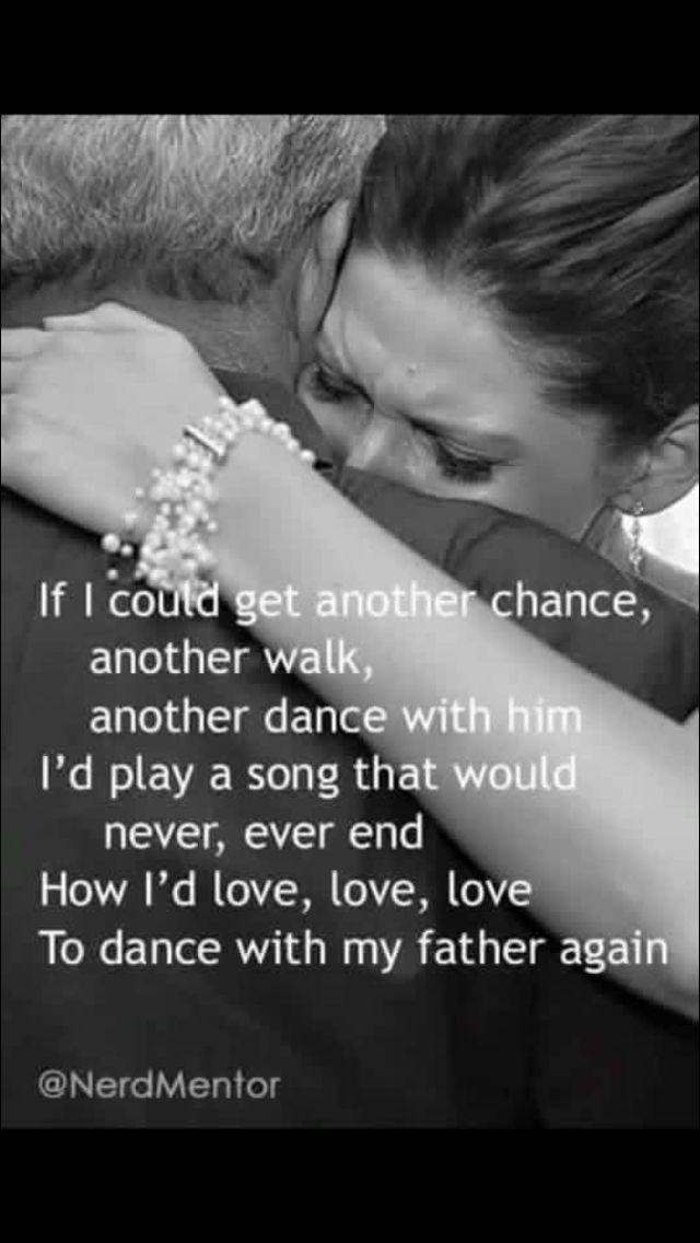 My dad wasn't there to walk me down the aisle or dance with me at my wedding but he always danced with me when I was a little girl.  I miss him and think of him every single day and have since he left this earth- AChap