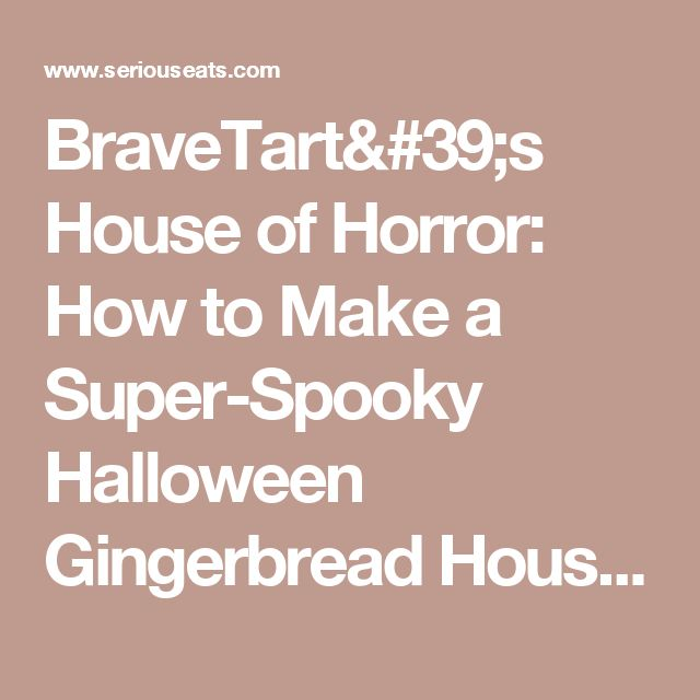 BraveTart's House of Horror: How to Make a Super-Spooky Halloween Gingerbread House   Serious Eats
