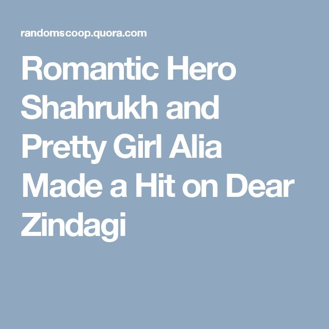 Romantic Hero Shahrukh and Pretty Girl Alia Made a Hit on Dear Zindagi