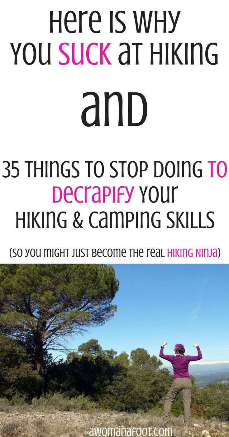35 things to stop doing to decrapify your hiking skills & make a hiking ninja of you! | solo #travel | women hikers | #hiking #tips | #camping | #outdoors| #hikingguide #mountains #howtohike #howtocamp awomanafoot.com