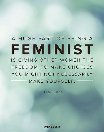 I think it's important to remember this. Equality allows for the freedom of choice- under no condition should that choice be shamed or criticized. Choice. It's all about allowing choice