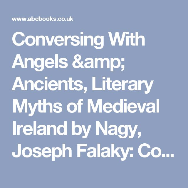 Conversing With Angels & Ancients, Literary Myths of Medieval Ireland by Nagy, Joseph Falaky: Cornell Univ Press, Ithica, 1997 Signed by Author(s) - Aquilon Books