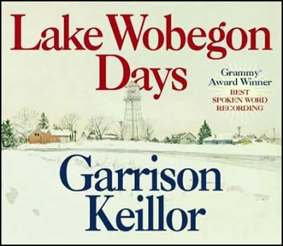 Lake Wobegon Days by Garrison Keillor --Welcome to Lake Wobegon, where all the women are strong, all the men are good-looking, and all the children are above average.  Garrison Keillor  (My heaven :)