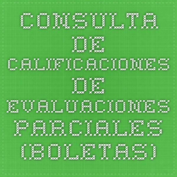 Consulta de calificaciones de evaluaciones parciales (Boletas)