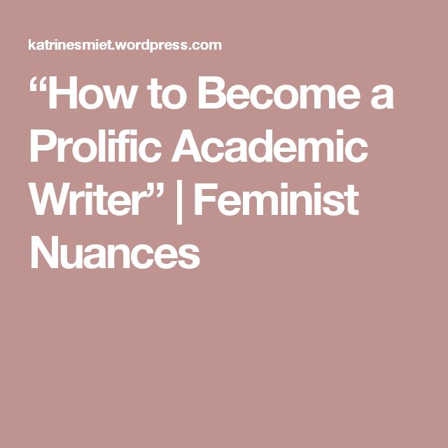"""""""How to Become a Prolific Academic Writer""""   Feminist Nuances"""