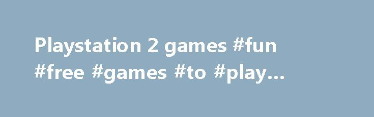 """Playstation 2 games #fun #free #games #to #play #online http://game.remmont.com/playstation-2-games-fun-free-games-to-play-online/  183,539 results for playstation 2 games eBay determines this price through a machine learned model of the product's sale prices within the last 90 days. eBay determines trending price through a machine learned model of the product's sale prices within the last 90 days. """"New"""" refers to a brand-new, unused, unopened, undamaged item, and """"Used""""…"""