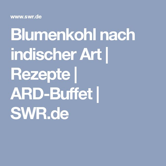 Blumenkohl nach indischer Art | Rezepte | ARD-Buffet | SWR.de
