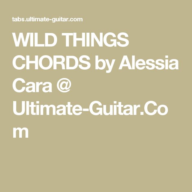 WILD THINGS CHORDS by Alessia Cara @ Ultimate-Guitar.Com