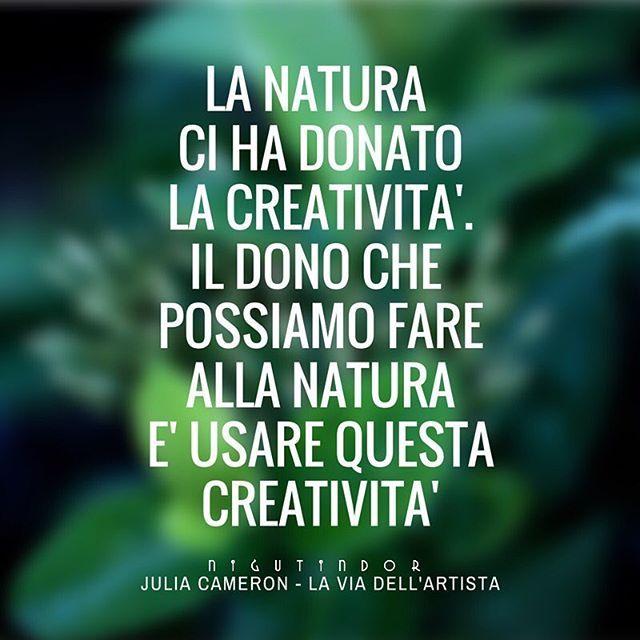 """""""La natura ci ha donato la creatività. Il dono che possiamo fare alla natura è…"""